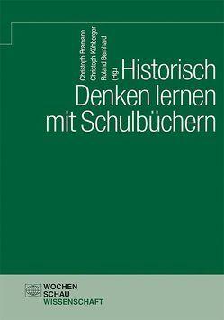 Historisch Denken lernen mit Schulbüchern von Bernhard,  Roland, Bramann,  Christoph, Kühberger,  Christoph
