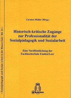 Historisch-kritische Zugänge zur Professionalität der Sozialpädagogik und Sozialarbeit von Müller,  Carsten
