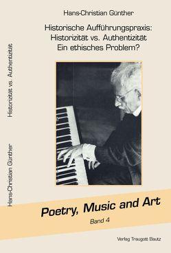 Historische Aufführungspraxis: Historizität vs. Authentizität Ein ethisches Problem? von Günther,  Hans Christian