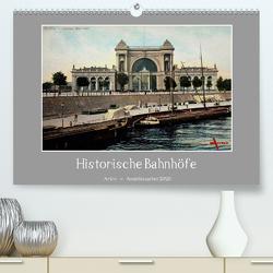 Historische Bahnhöfe (Premium, hochwertiger DIN A2 Wandkalender 2020, Kunstdruck in Hochglanz) von Arkivi