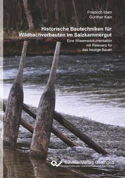 Historische Bautechniken für Wildbachverbauten im Salzkammergut von Idam,  Friedrich, Kain,  Günther