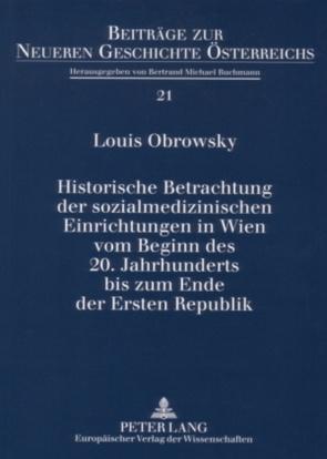 Historische Betrachtung der sozialmedizinischen Einrichtungen in Wien vom Beginn des 20. Jahrhunderts bis zum Ende der Ersten Republik von Obrowsky,  Louis