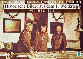 Historische Bilder aus dem 1. Weltkrieg: 1914 bis 1918 (Tischkalender 2018 DIN A5 quer) von CALVENDO,  k.A.