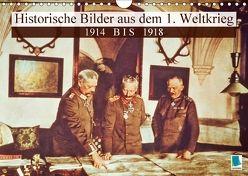 Historische Bilder aus dem 1. Weltkrieg: 1914 bis 1918 (Wandkalender 2018 DIN A4 quer) von CALVENDO,  k.A.
