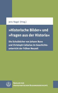 """""""Historische Bilder"""" und """"Fragen aus der Historia"""" von Nagel,  Jens"""