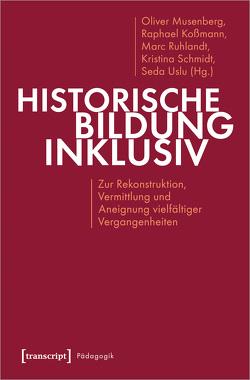 Historische Bildung inklusiv von Koßmann,  Raphael, Musenberg,  Oliver, Ruhlandt,  Marc, Schmidt,  Kristina, Uslu,  Seda