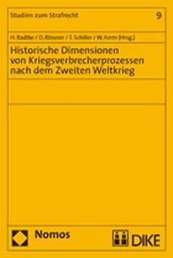 Historische Dimensionen von Kriegsverbrecherprozessen nach dem Zweiten Weltkrieg von Form,  Wolfgang, Radtke,  Henning, Rössner,  Dieter, Schiller,  Theo