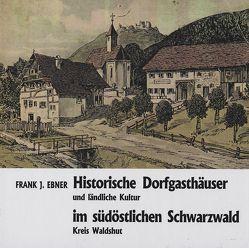 Historische Dorfgasthäuser und ländliche Kultur im südöstlichen Schwarzwald, Kreis Waldshut von Ebner,  Frank J