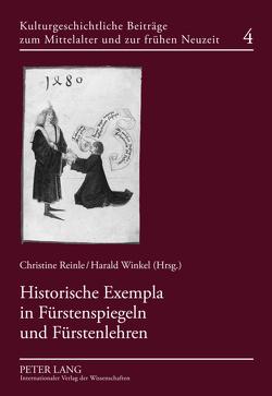 Historische Exempla in Fürstenspiegeln und Fürstenlehren von Reinle,  Christine, Winkel,  Harald