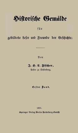 Historische Gemälde für gebildete Leser und Freunde der Geschichte von Fischer,  J. H. L.