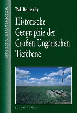 Historische Geographie der Grossen Ungarischen Tiefebene von Beluszky,  Pál