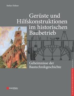 Geschichte der Baugerüste. 1500 – 1900 von Holzer,  Stefan M., Kurrer,  Karl-Eugen, Lorenz,  Werner