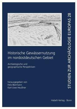 Historische Gewässernutzung im nordostdeutschen Gebiet von Biermann,  Felix, HEUSSNER,  Karl-Uwe