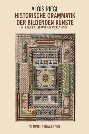 Historische Grammatik der bildenden Künste von Pinotti,  Andrea, Riegl,  Alois