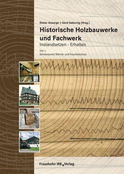 Historische Holzbauwerke und Fachwerk. Instandsetzen – Erhalten. von Ansorge,  Dieter, Geburtig,  Gerd