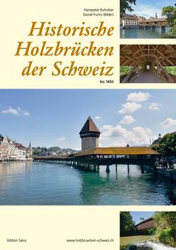 Historische Holzbrücken der Schweiz bis 1850 von Buholzer,  Hanspeter