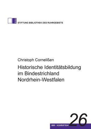 Historische Identitätsbildung im Bindestrichland Nordrhein-Westfalen von Cornelißen,  Christoph