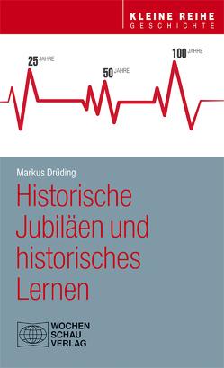 Historische Jubiläen und historisches Lernen von Drüding,  Markus