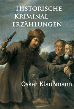 Historische Kriminalerzählungen von Klaußmann,  Oskar