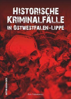 Historische Kriminalfälle in Ostwestfalen-Lippe von Eris Valentowicz