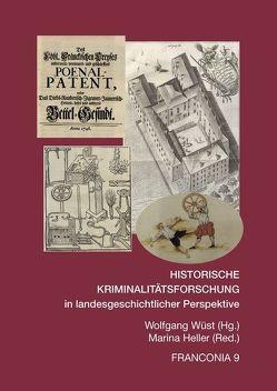 HISTORISCHE KRIMINALITÄTSFORSCHUNG IN LANDESGESCHICHTLICHER PERSPEKTIVE von Heller,  Marina, Wüst,  Wolfgang