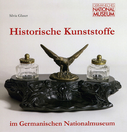 Historische Kunststoffe im Germanischen Nationalmuseum von Glaser,  Silvia