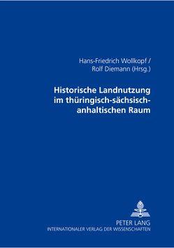 Historische Landnutzung im thüringisch-sächsisch-anhaltischen Raum von Diemann,  Rolf, Wollkopf,  Hans-Friedrich