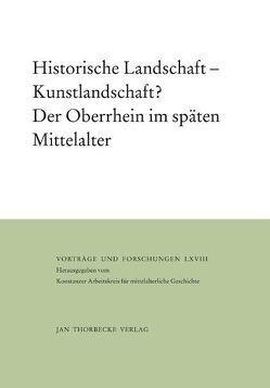Historische Landschaft – Kunstlandschaft? Der Oberrhein im späten Mittelalter von Kurmann,  Peter, Zotz,  Thomas