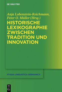 Historische Lexikographie zwischen Tradition und Innovation von Lobenstein-Reichmann,  Anja, Müller,  Peter O