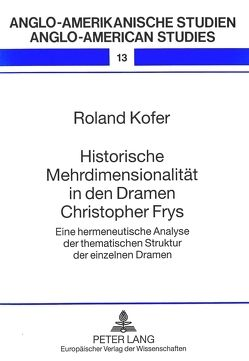 Historische Mehrdimensionalität in den Dramen Christopher Frys von Kofer,  Roland