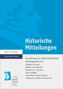 Historische Mitteilungen 26 (2013/2014) von Aschmann,  Birgit, Denzel,  Markus A., Elvert,  Jürgen, Kusber,  Jan, Scholtyseck,  Joachim, Stamm-Kuhlmann,  Thomas
