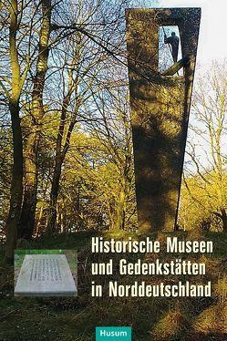 Historische Museen und Gedenkstätten in Norddeutschland von Pohl,  Karl Heinrich