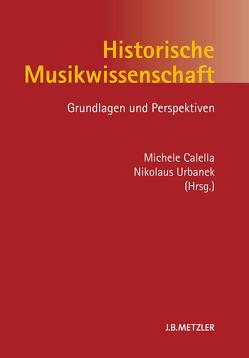 Historische Musikwissenschaft von Calella,  Michele, Urbanek,  Nikolaus