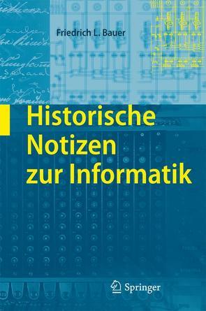 Historische Notizen zur Informatik von Bauer,  Friedrich L.