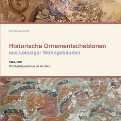Historische Ornamentschablonen aus Leipziger Wohngebäuden von Arndt,  Constanze