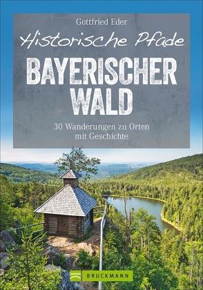 Historische Pfade Bayerischer Wald von Eder,  Gottfried