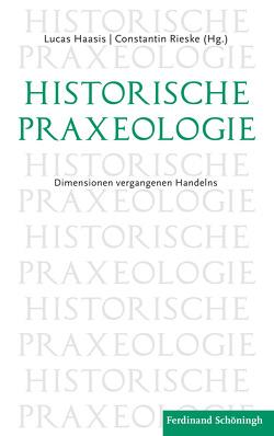 Historische Praxeologie von Haasis,  Lucas, Rieske,  Constantin