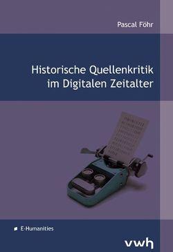 Historische Quellenkritik im Digitalen Zeitalter von Föhr,  Pascal