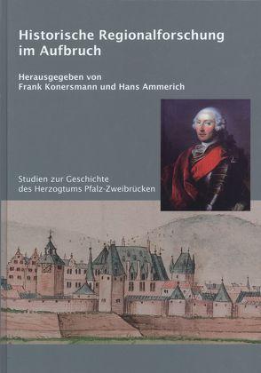 Historische Regionalforschung im Aufbruch von Ammerich,  Hans, Konersmann,  Frank