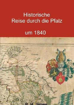 Historische Reise durch die Pfalz um 1840 von Jones,  P. H.
