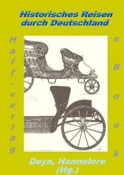 Historische Reisen durch Deutschland (eBook in PDF) von Deya,  Hannelore