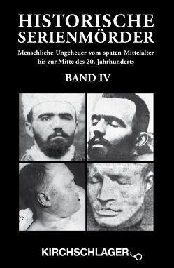 Historische Serienmörder IV von Ebend,  Johann, Frank,  Gerd, Horn,  Michael, Kirchschlager,  Michael, Lautenbach,  Birgit, Rütters,  Armin