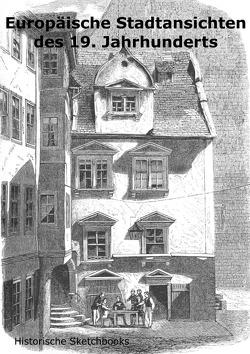 Historische Sketchbooks / Europäische Stadtansichten des 19. Jahrhunderts von Rau,  Carsten