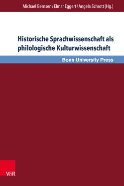 Historische Sprachwissenschaft als philologische Kulturwissenschaft von Bernsen,  Michael, Eggert,  Elmar, Schrott,  Angela