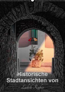 Historische Stadtansichten von Ludvik Rajbar (Wandkalender 2019 DIN A2 hoch) von Rajbar,  Ludvik