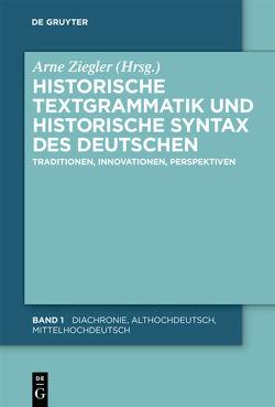 Historische Textgrammatik und Historische Syntax des Deutschen von Braun,  Christian, Ziegler,  Arne