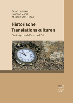 Historische Translationskulturen von Kujamäki,  Pekka, Mandl,  Susanne, Wolf,  Michaela