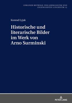 Historische und literarische Bilder im Werk von Arno Surminski von Lyjak,  Konrad