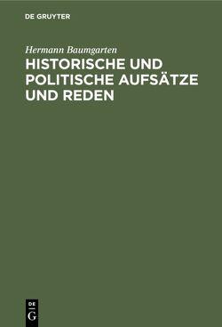 Historische und politische Aufsätze und Reden von Baumgarten,  Hermann, Marcks,  Erich