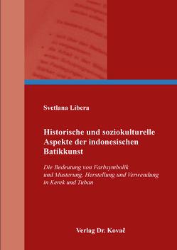 Historische und soziokulturelle Aspekte der indonesischen Batikkunst von Libera,  Svetlana